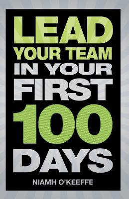 Lead Your Team in Your First 100 Days By O'keeffe, Niamh